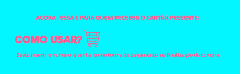 Agora , essa é para quem recebeu o cartão presente: Basta inserir  o número  e senha  como forma de pagamento  na finalização da compra.